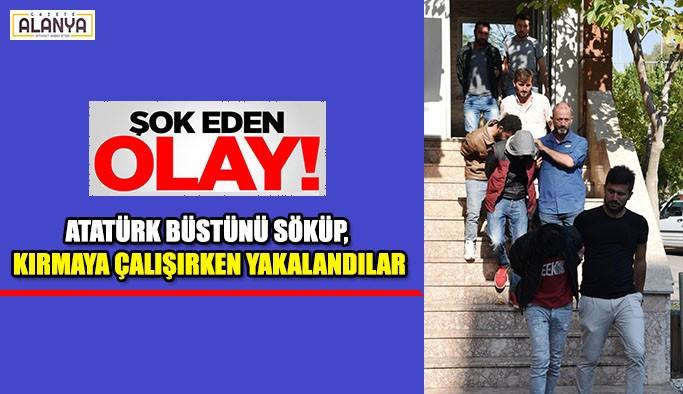 Atatürk büstünü söküp, kırmaya çalışırken yakalandılar