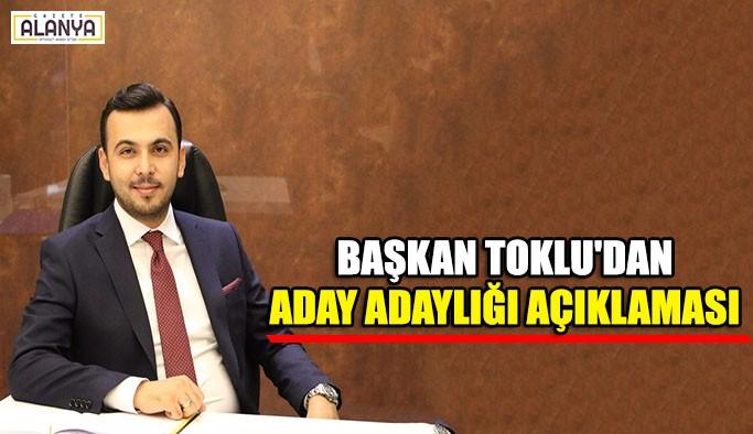 Başkan Toklu'dan Aday Adaylığı açıklaması
