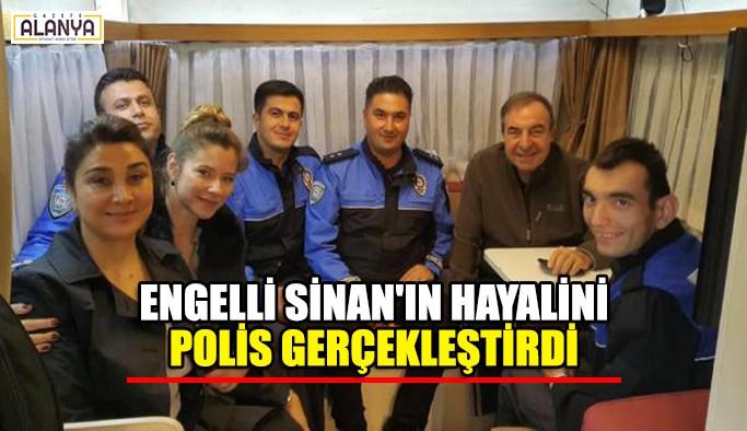 Engelli Sinan'ın hayalini polis gerçekleştirdi