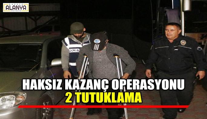 Haksız kazanç operasyonunda 2 tutuklama