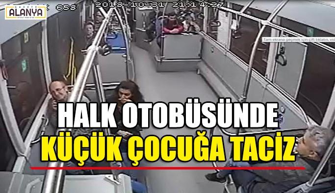 Halk otobüsünde küçük çocuğa taciz