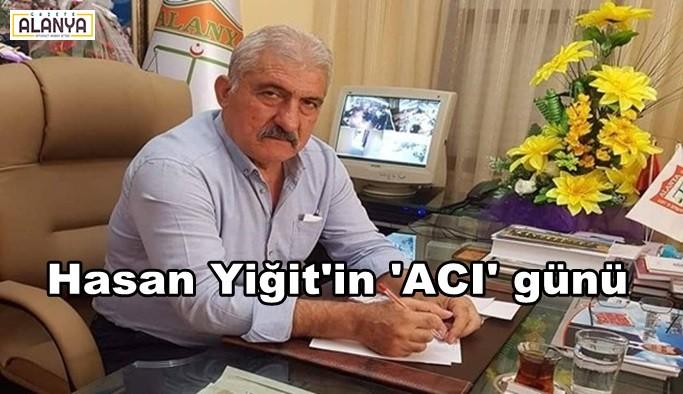 Hasan Yiğit'in acı günü