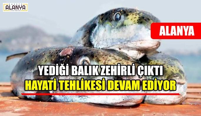 Yediği balıktan zehirlendi, hayatı tehlikesi devam ediyor