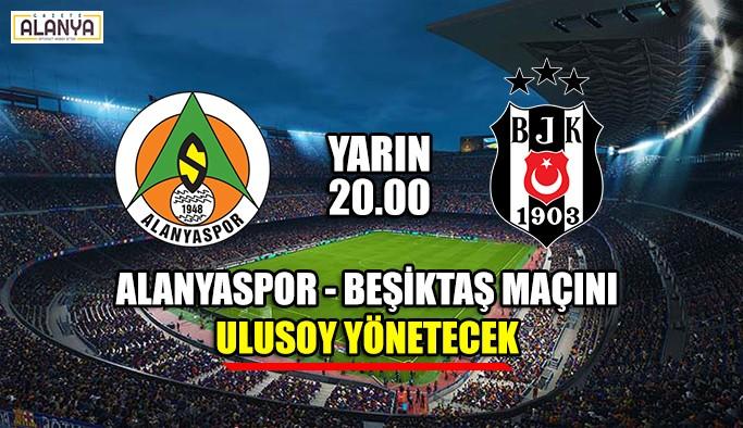 Alanyaspor - Beşiktaş maçını Ulusoy yönetecek