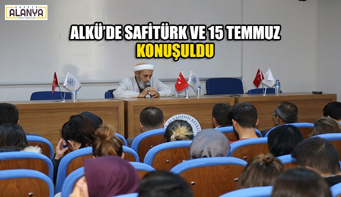 ALKÜ'de Safitürk ve 15 Temmuz konuşuldu
