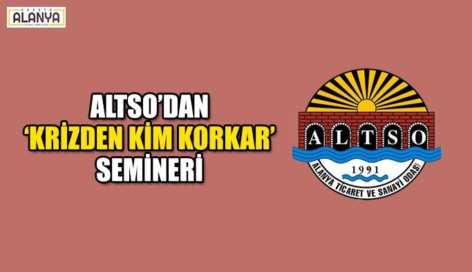 ALTSO'dan 'Krizden Kim Korkar' Semineri