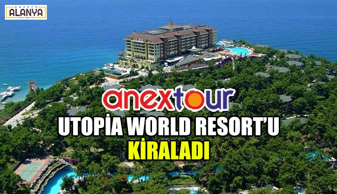 Anex Tour, Utopia World Resort'u kiraladı