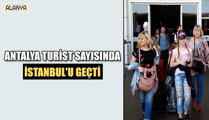Antalya Turist sayısında İstanbul'u geçti