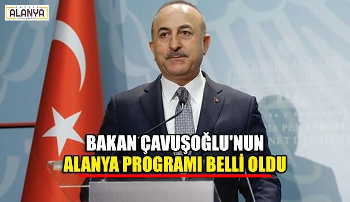 Bakan Çavuşoğlu'nun Alanya programı belli oldu