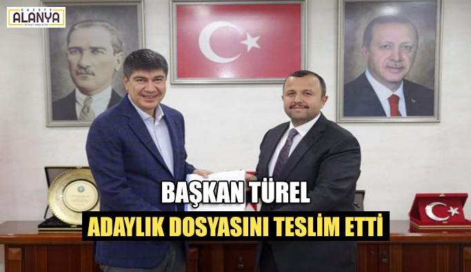 Başkan Türel adaylık dosyasını teslim etti