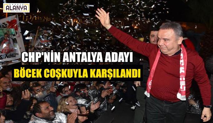 CHP'nin Antalya adayı Böcek coşkuyla karşılandı