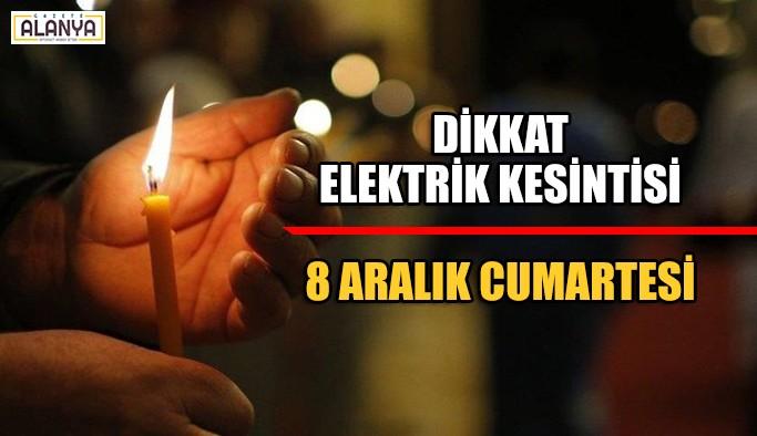 Dikkat Elektrik kesintisi 8 Aralık Cumartesi