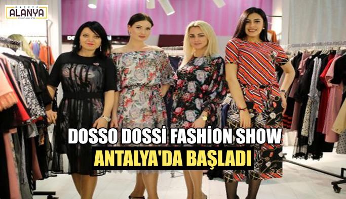 Dosso Dossi Fashion Show Antalya'da başladı
