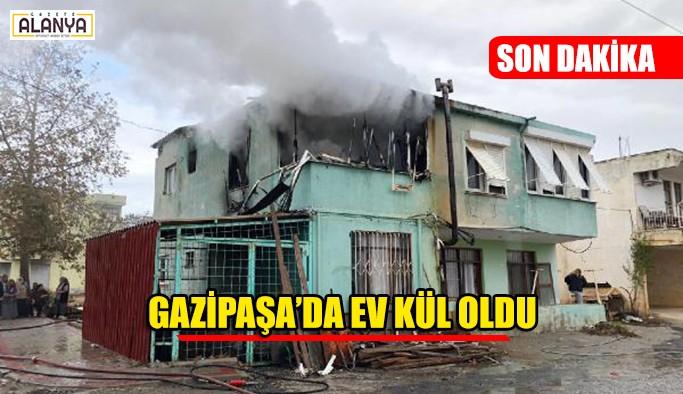 Gazipaşa'da ev kül oldu