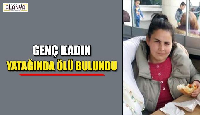 Genç kadın yatağında ölü bulundu