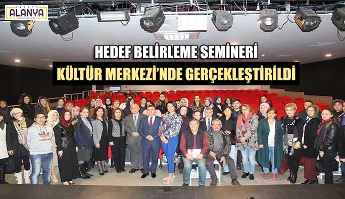 Hedef belirleme semineri Kültür Merkezi'nde gerçekleştirildi