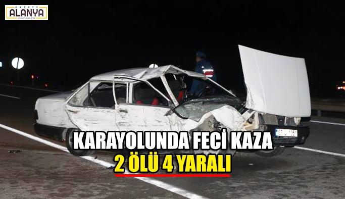 Karayolunda feci kaza, 2 ölü 4 yaralı
