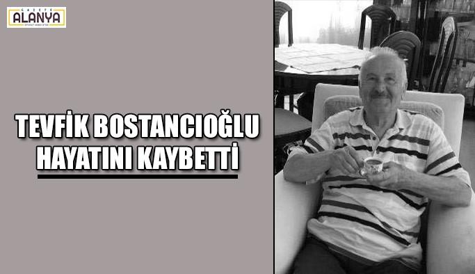 Tevfik Bostancıoğlu hayatını kaybetti