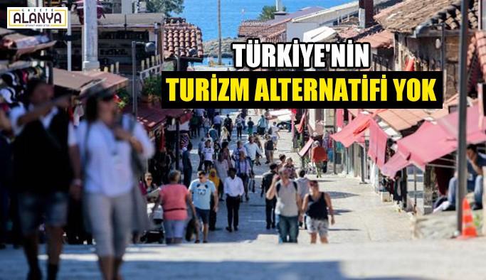 Türkiye'nin turizm alternatifi yok