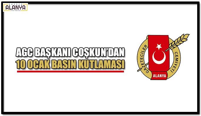 AGC Başkanı Coşkun'dan 10 Ocak Basın Kutlaması