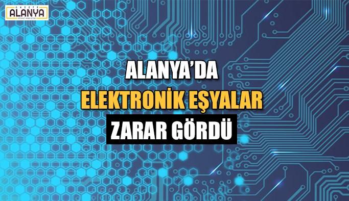 Alanya'da elektronik eşyalar zarar gördü