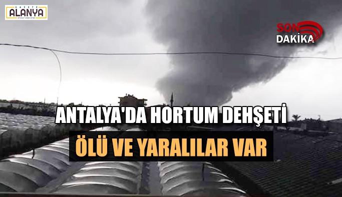 Antalya'da hortum dehşeti, ölü ve yaralılar var