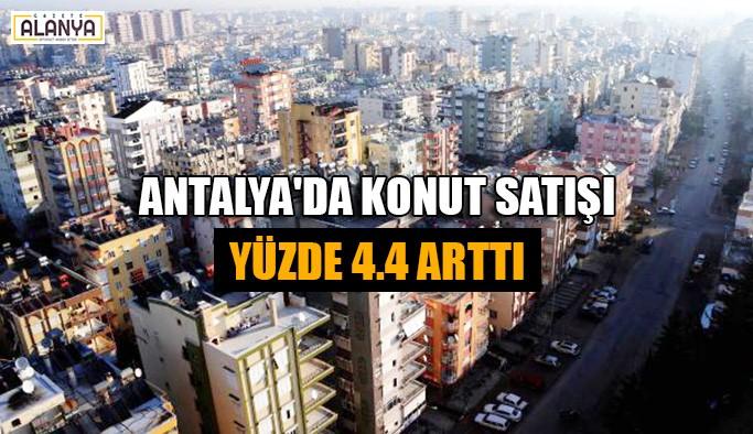 Antalya'da konut satışı yüzde 4.4 arttı