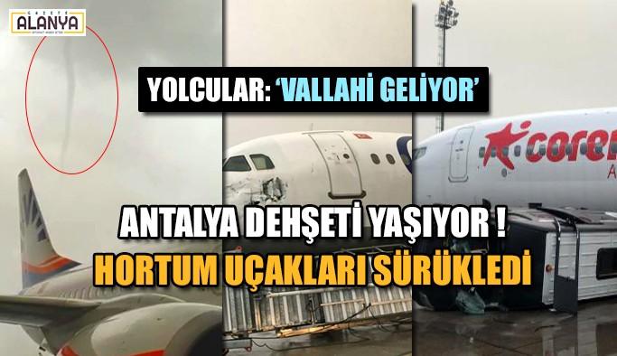 Antalya dehşeti yaşıyor ! Hortum uçakları sürükledi