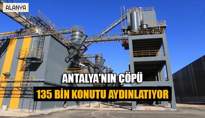 Antalya'nın çöpü 135 bin konutu aydınlatıyor