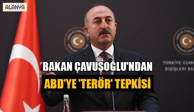 Bakan Çavuşoğlu'ndan ABD'ye 'terör' tepkisi