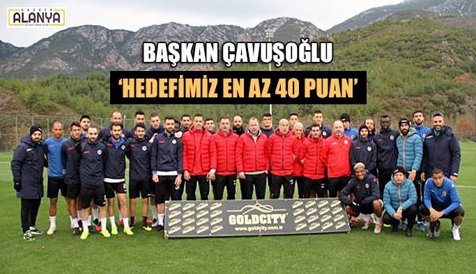 Başkan Çavuşoğlu 'Hedefimiz en az 40 puan'