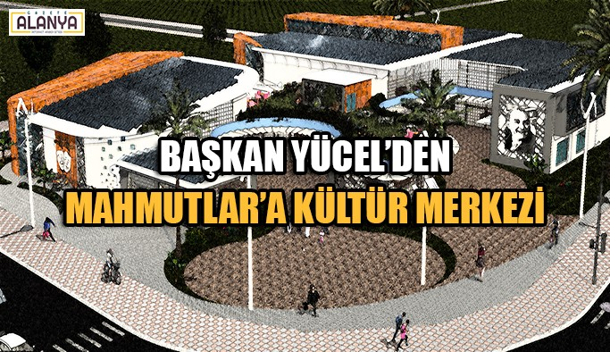 Başkan Yücel'den Mahmutlar'a kültür merkezi