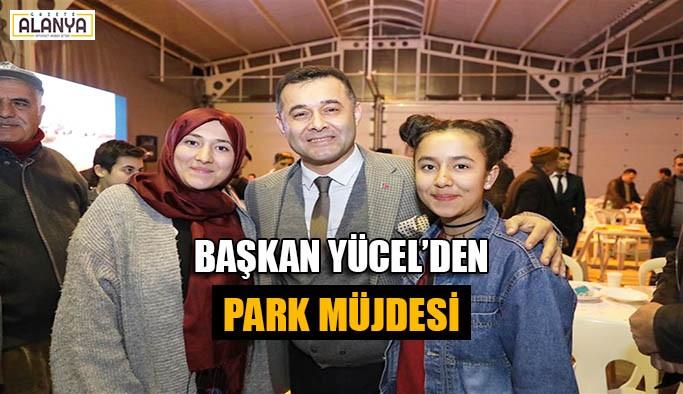 Başkan Yücel'den park müjdesi