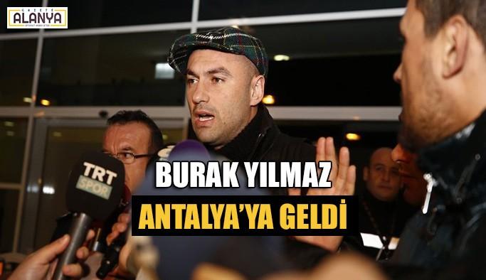 Burak Yılmaz Antalya'ya geldi