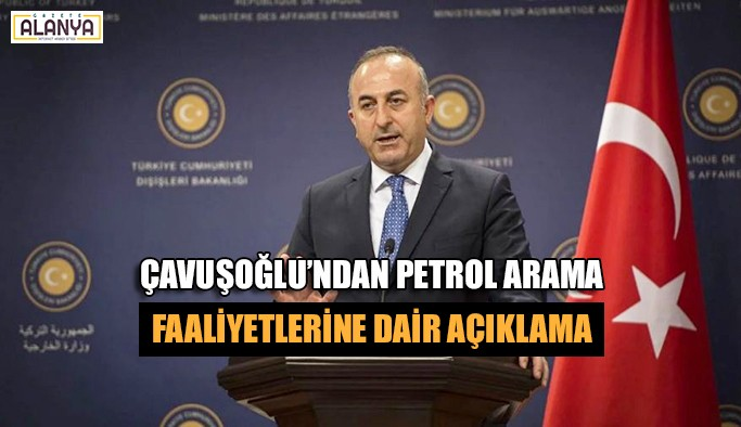 Çavuşoğlu'ndan petrol arama faaliyetlerine dair açıklama