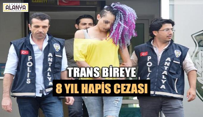 Dehşeti yaşatan trans bireye 8 yıl hapis cezası