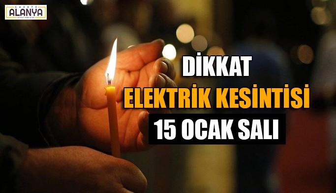 Dikkat ! Elektrik Kesintisi 15 Ocak Salı