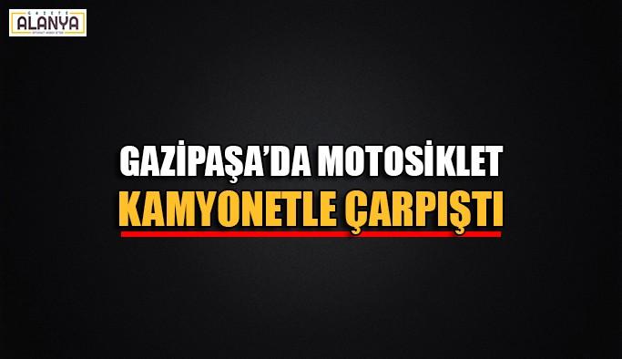 Gazipaşa'da motosiklet kamyonetle çarpıştı