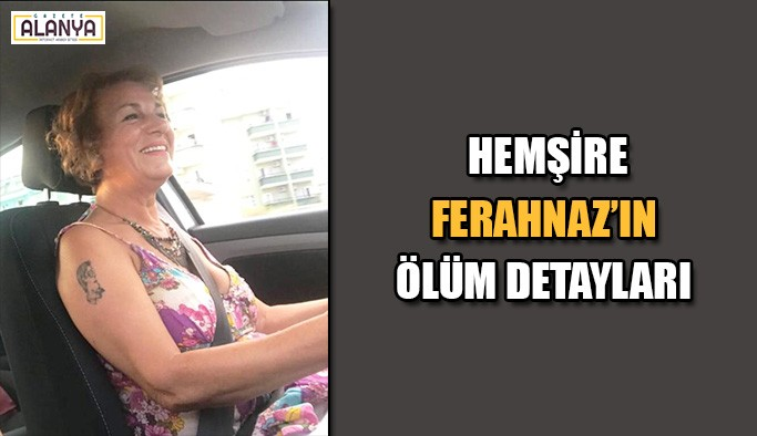 Hemşire Ferahnaz'ın ölüm detayları