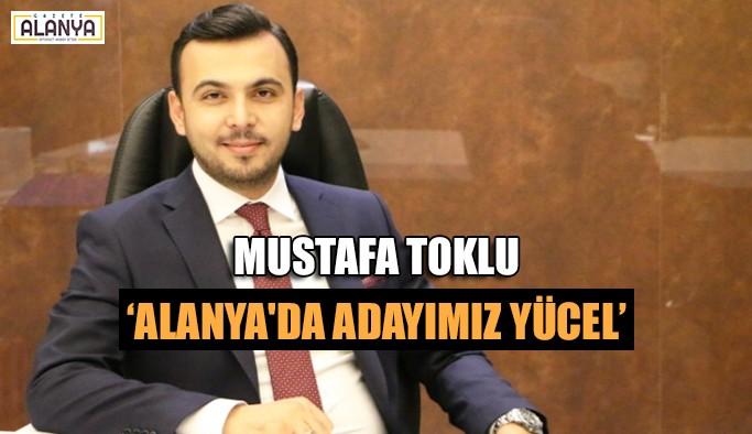 Mustafa Toklu 'Alanya'da adayımız Yücel'