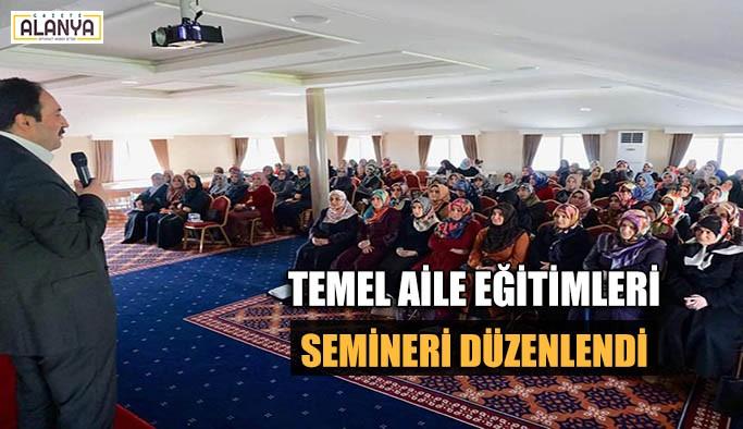 Temel Aile Eğitimleri semineri düzenlendi