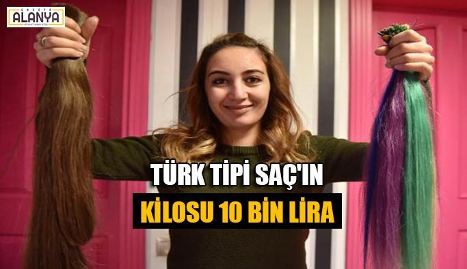 Türk tipi saç'ın kilosu 10 bin lira