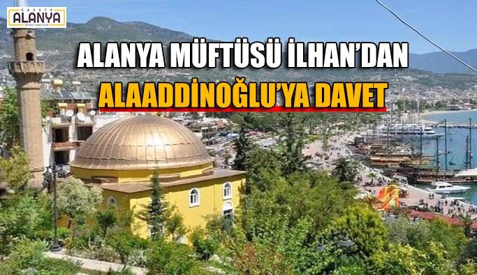 Alanya müftüsü İlhan'dan Alaaddinoğlu'ya davet
