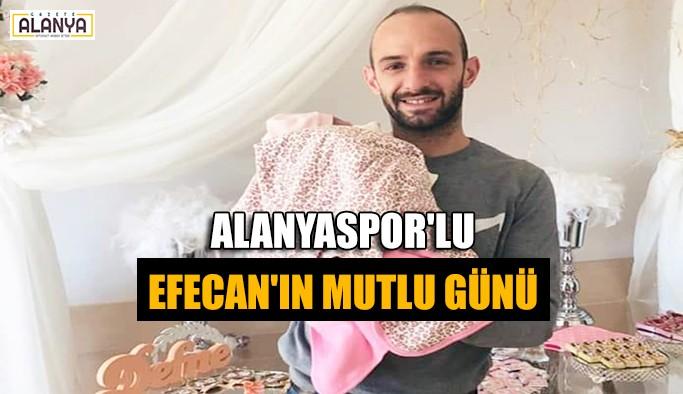 Alanyaspor'lu Efecan'ın mutlu günü