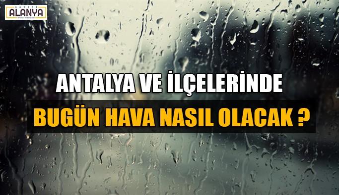 Antalya ve ilçelerinde bugün hava nasıl olacak ?