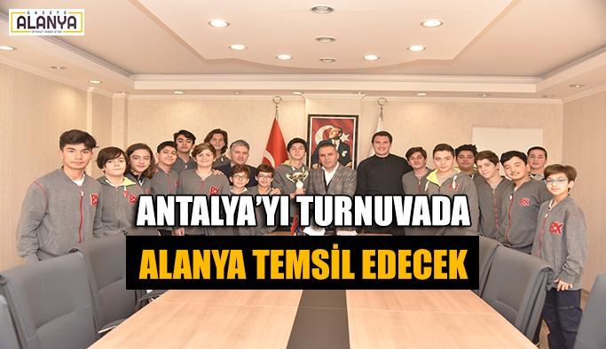 Antalya'yı turnuvada Alanya temsil edecek