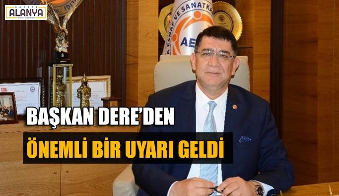Başkan Dere'den önemli bir uyarı geldi