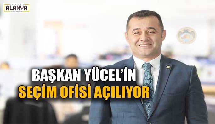 Başkan Yücel'in seçim ofisi yarın açılacak