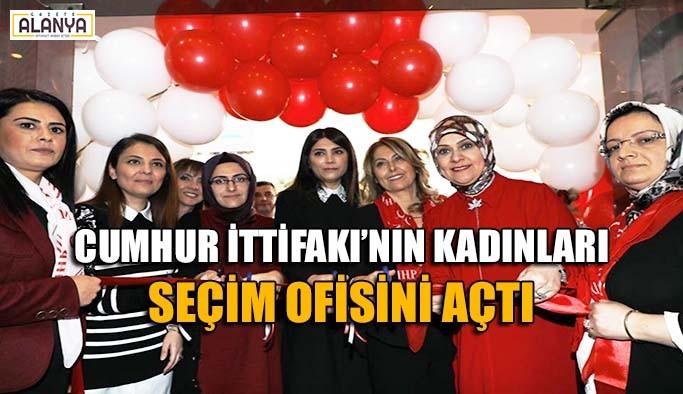 Cumhur İttifakı'nın kadınları seçim ofisini açtı