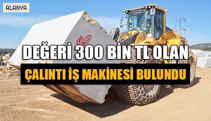 Değeri 300 bin TL olan çalıntı iş makinesi bulundu